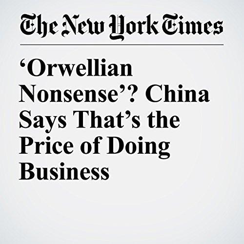'Orwellian Nonsense'? China Says That's the Price of Doing Business copertina