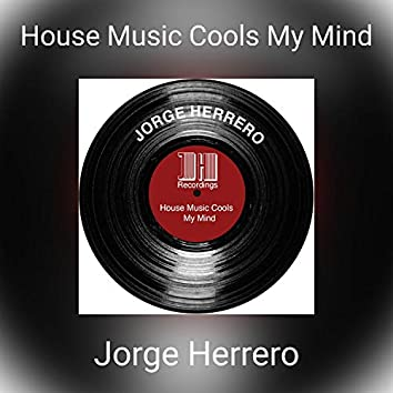 House Music Cools My Mind