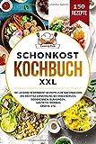 Schonkost Kochbuch XXL: 150 leckere Schonkost Rezepte zum Nachmachen. Die richtige Ernährung bei Magendruck, Sodbrennen, Blähungen, Gastritis, Morbus Crohn, etc.