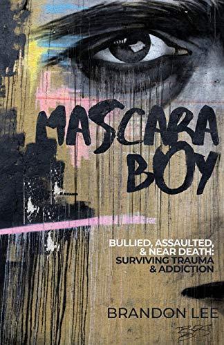 Mascara Boy: Bullied, Assaulted & Near Death: Surviving Trauma & Addiction
