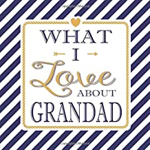 What I Love About Grandad: Fill In The Blank Love Books - Personalized Keepsake Notebook - Prompted Guide Memory Journal Nautical Blue Stripes (Awesome Dads)