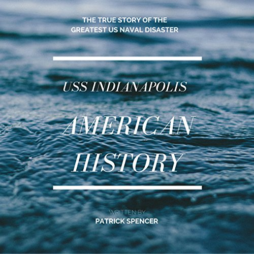 American History, USS Indianapolis: The True Story of the Greatest US Naval Disaster audiobook cover art