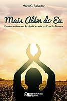 eBook Mais Alem Do Eu: Encontrando Nossa Essencia Atraves Da Cura Do Trauma
