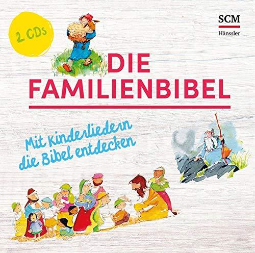 Die Familienbibel: Mit Kinderliedern die Bibel entdecken