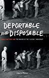 """Deportable and Disposable (Public Rhetoric and the Making of the """"Illegal"""" Immigrant)"""