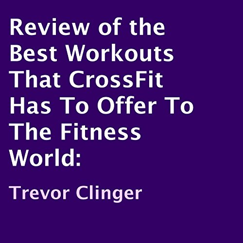 Review of the Best Workouts That CrossFit Has to Offer to the Fitness World audiobook cover art