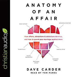 Anatomy of an Affair     How Affairs, Attractions, and Addictions Develop, and How to Guard Your Marriage Against Them              Written by:                                                                                                                                 Dave Carder                               Narrated by:                                                                                                                                 Tom Parks                      Length: 5 hrs and 43 mins     2 ratings     Overall 5.0