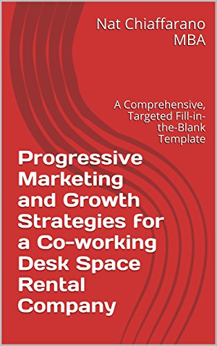 Progressive Marketing and Growth Strategies for a Co-working Desk Space Rental Company: A Comprehensive, Targeted Fill-in-the-Blank Template (English Edition)