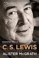 C. S. Lewis: A Life; Eccentric Genius, Reluctant Prophet