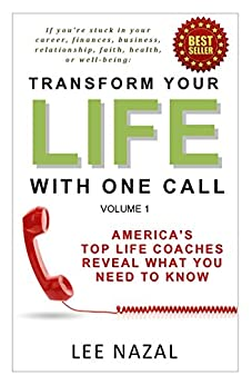 Transform Your Life with One Call: America's Top Life Coaches Reveal What You Need to Know by [Lee Nazal]