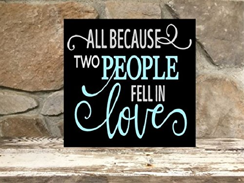 """All Because Two People Fell In Love- 12""""x12"""" wood sign"""