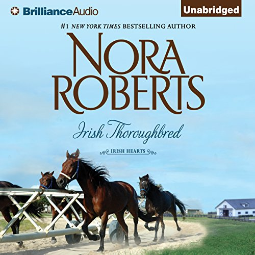 Irish Thoroughbred     Irish Hearts, Book 1              By:                                                                                                                                 Nora Roberts                               Narrated by:                                                                                                                                 Amy Rubinate                      Length: 4 hrs and 54 mins     12 ratings     Overall 3.8