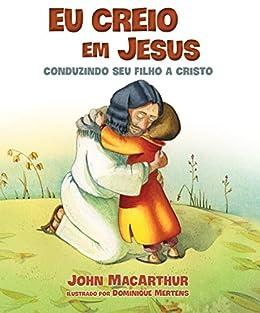 Eu creio em Jesus por [John MacArthur]