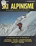Ski alpinisme: De la balade d'initiation au ski extrême : 89 randonnées autour de Grenoble en Chartreuse, Vercors, Taillefer-Matheysine, Oisans-Écrins, ... Belledonne, Sept-Laux, Allevard