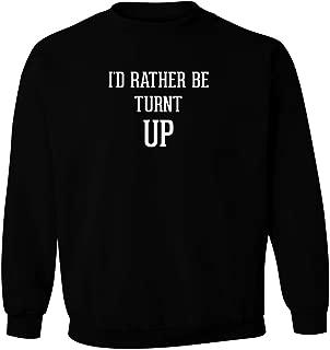I'd Rather Be TURNT UP - Men's Pullover Crewneck Sweatshirt