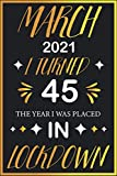 March 2021 i turned 45 the year where i was placed in lockdown: 2021 birthday gift quarantine 45 years old gift ideas for women , men , mothers , ... , 1976 notebook journal alternative cards