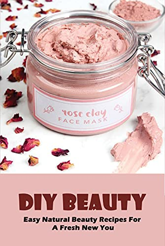 DIY beauty: Easy Natural Beauty Recipes For A Fresh New You: Diy Beauty Blender (English Edition)