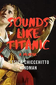 Sounds Like Titanic: A Memoir by [Jessica Chiccehitto Hindman]