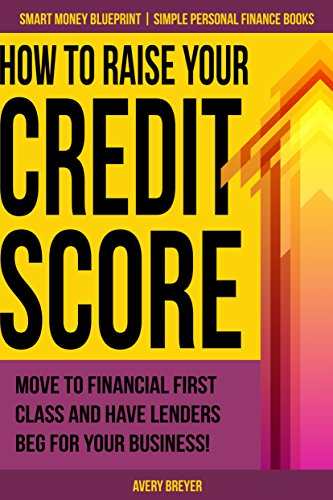 Book: How to Raise Your Credit Score - Move to financial first class and have lenders beg for your business! (Smart Money Blueprint Book 2) by Avery Breyer