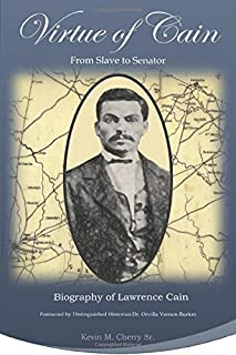 Virtue of Cain: From Slave to Senator - Biography of Lawrence Cain