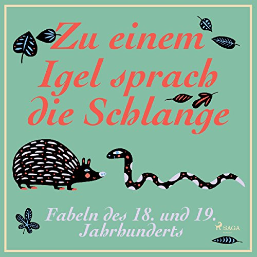 Zu einem Igel sprach die Schlange - Fabeln des 18. und 19. Jahrhunderts audiobook cover art