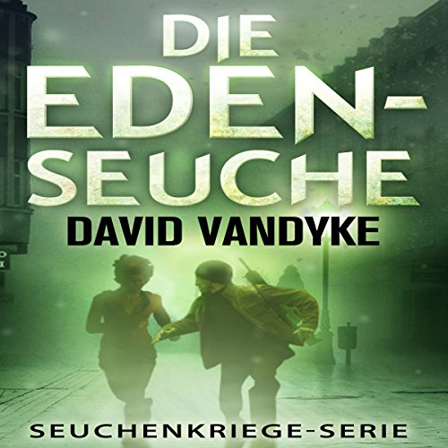 Die Eden-Seuche [The Eden Plague: An Apocalyptic Military Thriller, Plague Wars Series] cover art