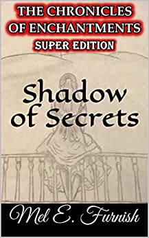 Shadow of Secrets: Super Edition (The Chronicles of Enchantments) by [Mel E. Furnish]
