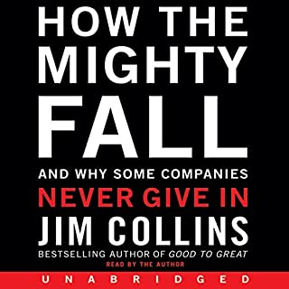 How the Mighty Fall     And Why Some Companies Never Give In              By:                                                                                                                                 Jim Collins                               Narrated by:                                                                                                                                 Jim Collins                      Length: 4 hrs and 41 mins     1,299 ratings     Overall 4.3