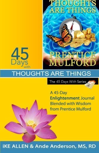 45 Days With Thoughts Are Things A 45 Day Enlightenment Journal Blended With Wisdom From Prentice Mulford Volume 12 By Ike Allen 2014 10 12