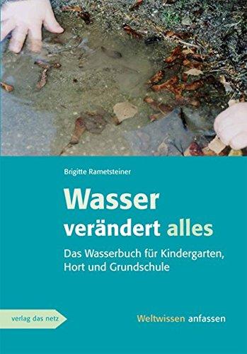 Wasser verändert alles: Ein Wasserbuch für Kindergarten, Hort und Grundschule