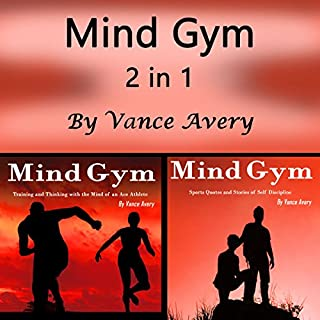 Mind Gym, 2 in 1     Workout and Sports Motivation for Real Athletes               By:                                                                                                                                 Vance Avery                               Narrated by:                                                                                                                                 Sam Slydell                      Length: 2 hrs and 48 mins     6 ratings     Overall 5.0