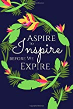 Aspire to inspire before we expire: Positive Journal with Motivational Quote on the Cover (110 Blank Lined Pages, 6 x 9) Gift Notebook for Woman