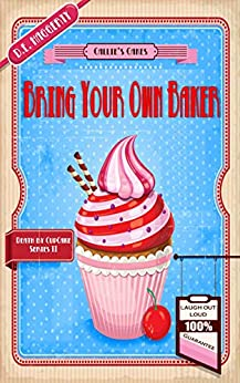 Bring Your Own Baker: A humorous culinary cozy mystery (Death by Cupcake Book 2) by [D.E. Haggerty]