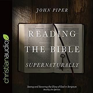 Reading the Bible Supernaturally     Seeing and Savoring the Glory of God in Scripture              By:                                                                                                                                 John Piper                               Narrated by:                                                                                                                                 Jim Denison                      Length: 13 hrs and 42 mins     5 ratings     Overall 4.4