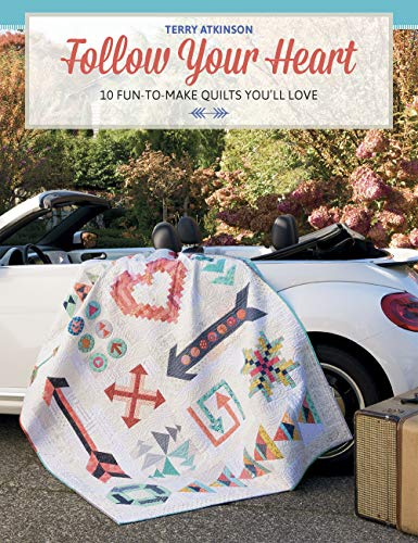 Follow Your Heart: 10 Fun-to-Make Quilts You'll Love