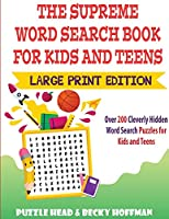 The Supreme Word Search Book for Kids and Teens - Large Print Edition: Over 200 Cleverly Hidden Word Search Puzzles for Kids and Teens