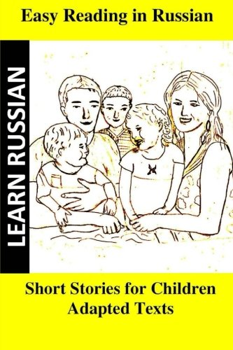 Learn Russian. Easy Reading in Russian. Short stories for children: Adapted texts for easier reading to learn Russian (Russian Edition)