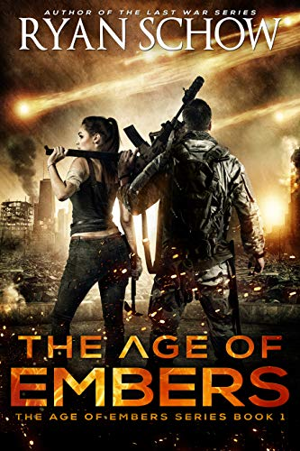 The Age of Embers: A Post-Apocalyptic Survival Thriller by [Ryan Schow]