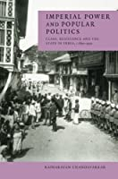 Imperial Power and Popular Politics (Cambridge Studies in Indian History & Society)