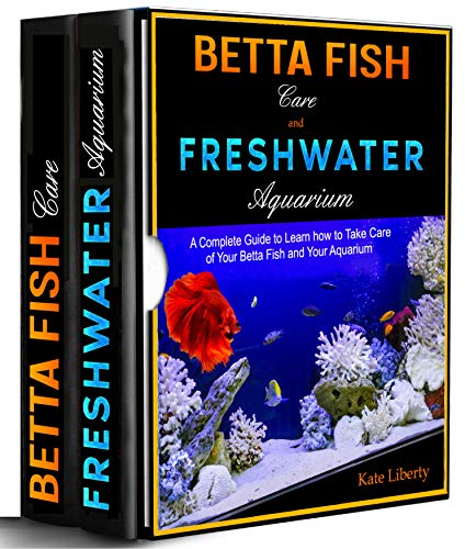 Betta Fish Care and Freshwater Aquarium: A Complete Guide to Learn How to Take Care of Your Betta Fish and Your Aquarium (English Edition)