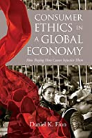 Consumer Ethics in a Global Economy: How Buying Here Causes Injustice There (Moral Traditions)