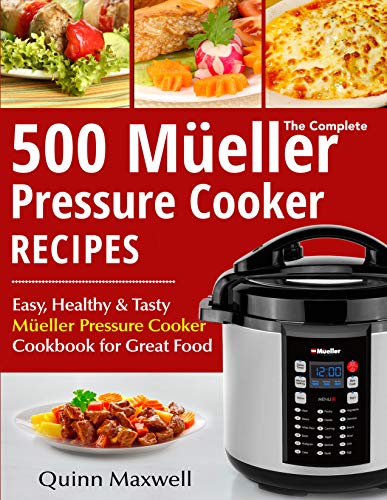 The Complete Mueller Pressure Cooker Recipes: 500 Easy, Healthy & Tasty Mueller Pressure Cooker Cookbook for Great Food (English Edition)