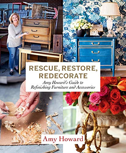 Compare Textbook Prices for Rescue, Restore, Redecorate: Amy Howard's Guide to Refinishing Furniture and Accessories Illustrated Edition ISBN 9781419729010 by Howard, Amy