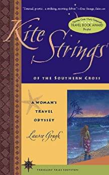 Kite Strings of the Southern Cross: A Woman's Travel Odyssey (Travelers' Tales Footsteps (Paperback)) by [Laurie Gough]