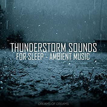 Thunderstorm Sounds For Sleep - Ambient Music