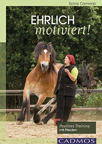 Ehrlich motiviert!: Positives Training mit Pferden