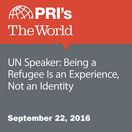 UN Speaker: Being a Refugee Is an Experience, Not an Identity audiobook cover art