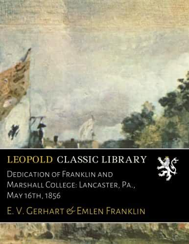 Dedication of Franklin and Marshall College: Lancaster, Pa., May 16th, 1856