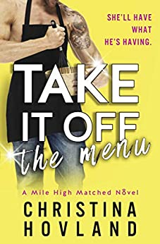 Take It Off the Menu: A hilarious, accidentally married rom com! (Mile High Matched Book 3) by [Christina Hovland]