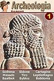 Archeologia 1 - Ten Ancient Cities: Baalbek, Babilonia, Byblos, Cartagine, Gomorra, Leptis Magna, Masada, Sidone, Sodoma, Tiro (Panoramica città archeologiche) (Italian Edition)